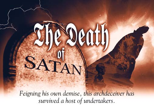 The Death of Satan: Feigning his own demise, this archdeceiver has survived a host of undertakers.
